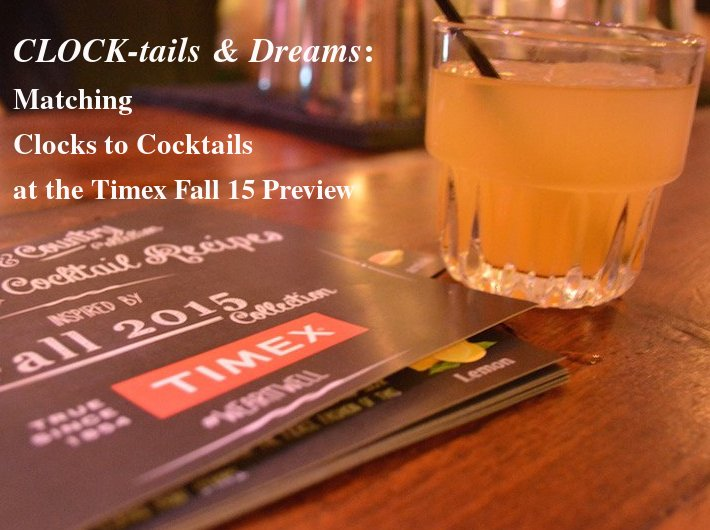 Clocktails & Dreams: Clocks to Cocktails at the Timex Fall 15 Preview