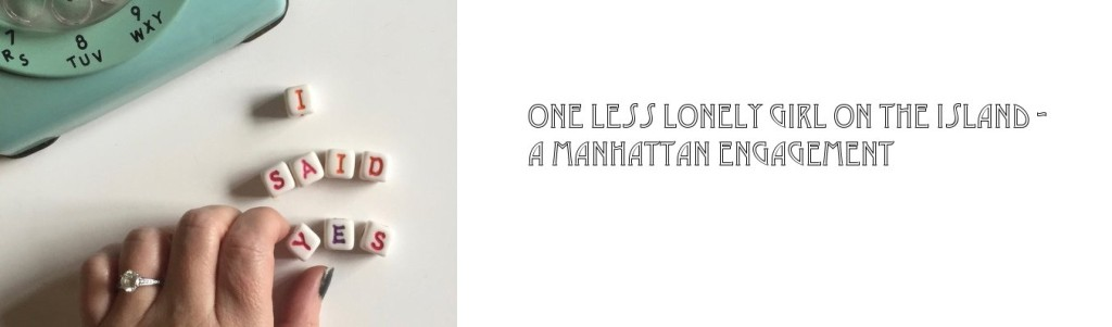 One less lonely girl – A Manhattan Engagement