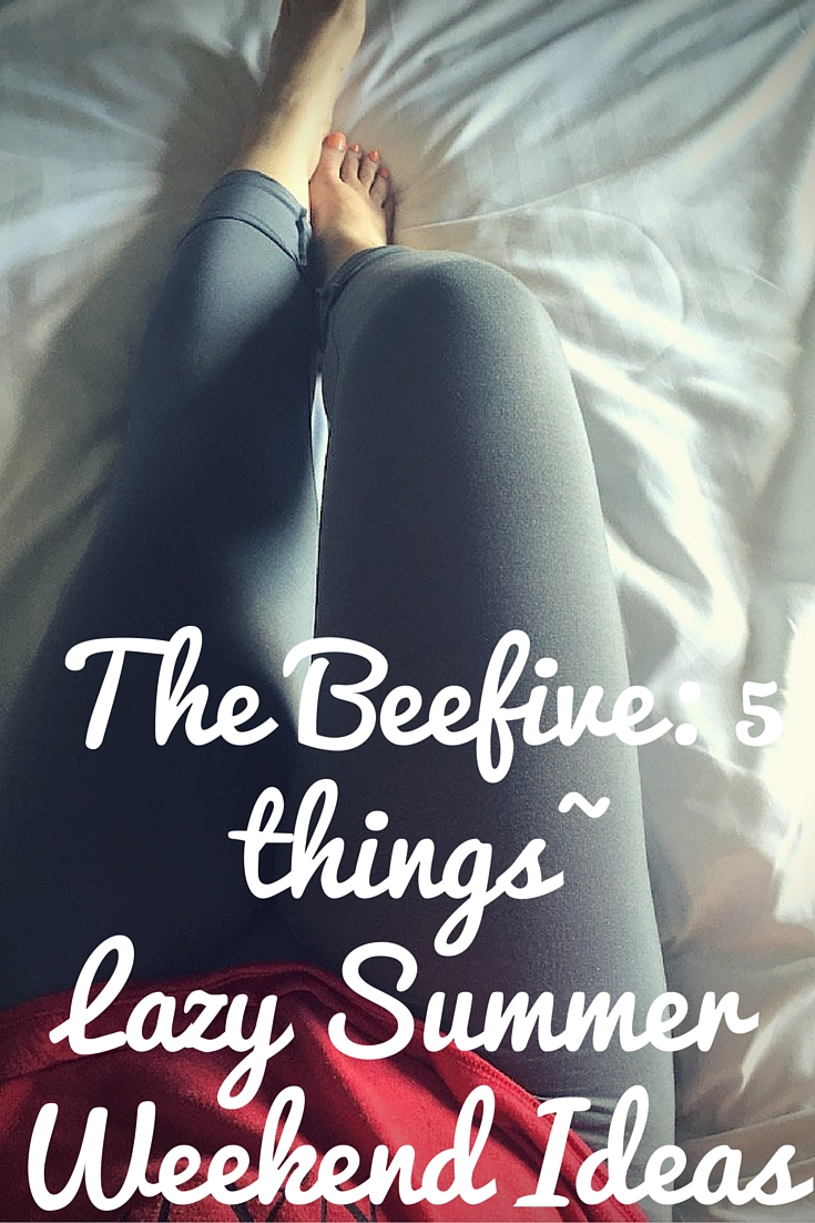 lazy weekend indoors, lazy summer weekend ideas, summer weekend ideas, beefive, 5 things, tani usa leggings, binge watch, wedding planning