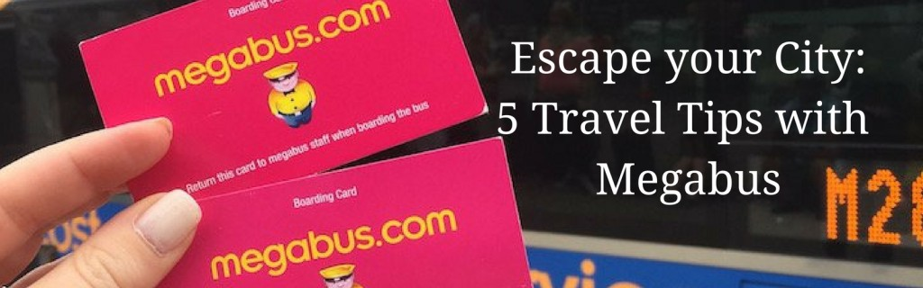 Escape your city – 5 travel tips with Megabus