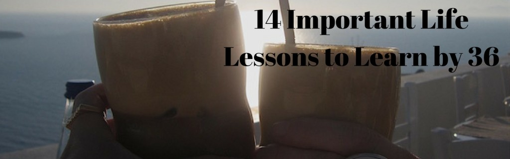 14 important life lessons to learn by 36