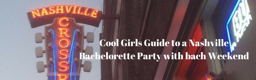 Cool Girls Guide to a Nashville Bachelorette Party with bach Weekend