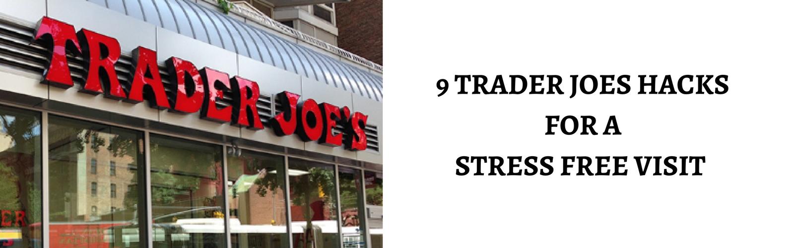 9 trader joes hacks for a stress free visit
